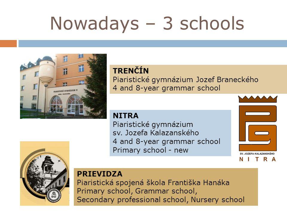 Nowadays – 3 schools TRENČÍN Piaristické gymnázium Jozef Braneckého 4 and 8-year grammar school NITRA Piaristické gymnázium sv. Jozefa Kalazanského 4