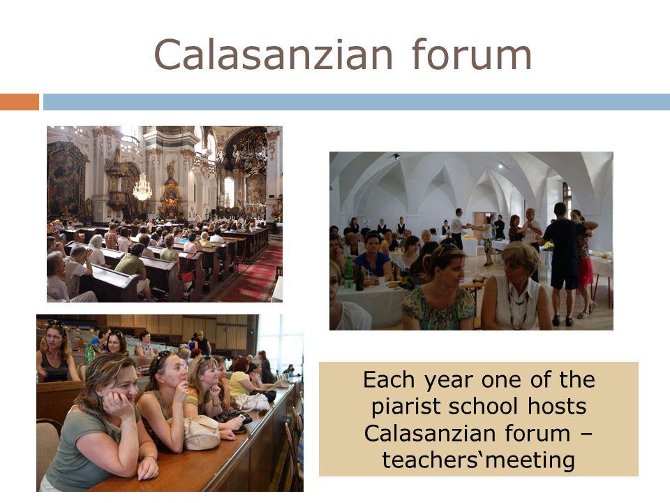 Calasanzian forum Each year one of the piarist school hosts Calasanzian forum – teachersmeeting
