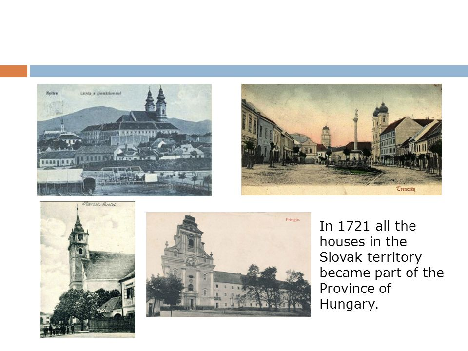 In 1721 all the houses in the Slovak territory became part of the Province of Hungary.