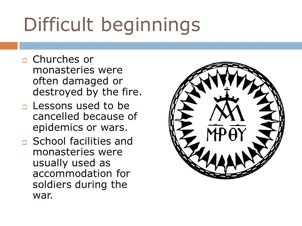 Difficult beginnings Churches or monasteries were often damaged or destroyed by the fire.