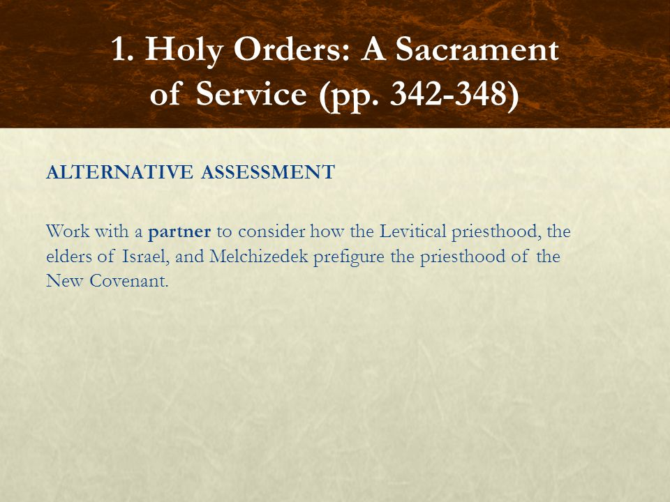 ALTERNATIVE ASSESSMENT Work with a partner to consider how the Levitical priesthood, the elders of Israel, and Melchizedek prefigure the priesthood of