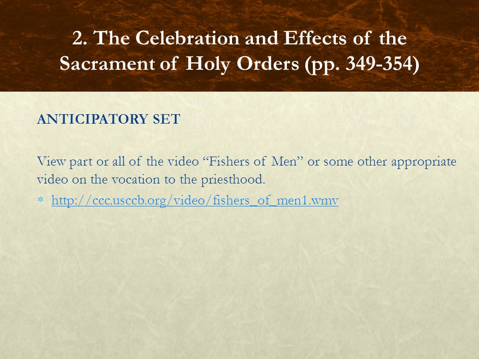 ANTICIPATORY SET View part or all of the video Fishers of Men or some other appropriate video on the vocation to the priesthood. http://ccc.usccb.org/