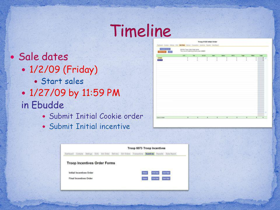 Sale dates 1/2/09 (Friday) Start sales 1/27/09 by 11:59 PM in Ebudde Submit Initial Cookie order Submit Initial incentive