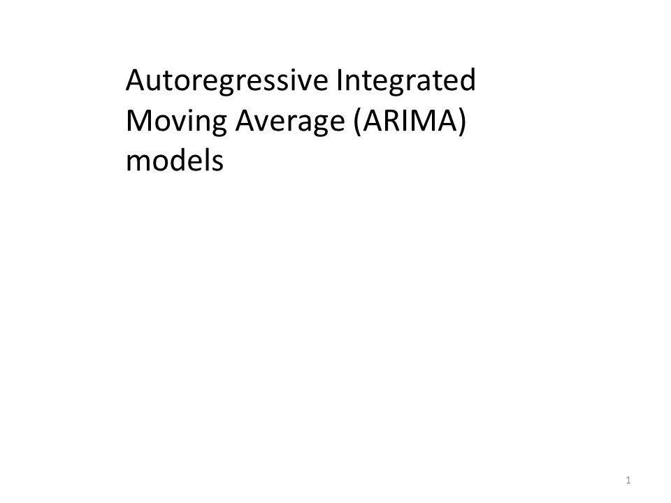 Autoregressive Integrated Moving Average (ARIMA) models 1