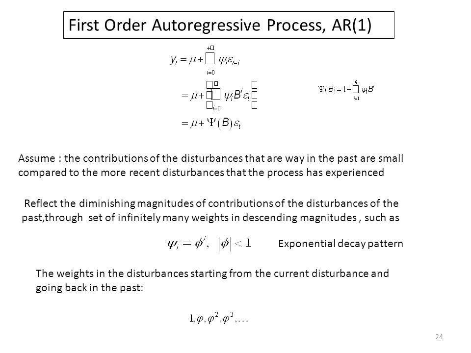 First Order Autoregressive Process, AR(1) Assume : the contributions of the disturbances that are way in the past are small compared to the more recen