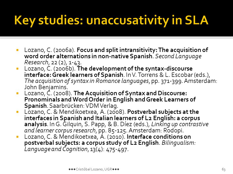 Lozano, C. (2006a). Focus and split intransitivity: The acquisition of word order alternations in non-native Spanish. Second Language Research, 22 (2)