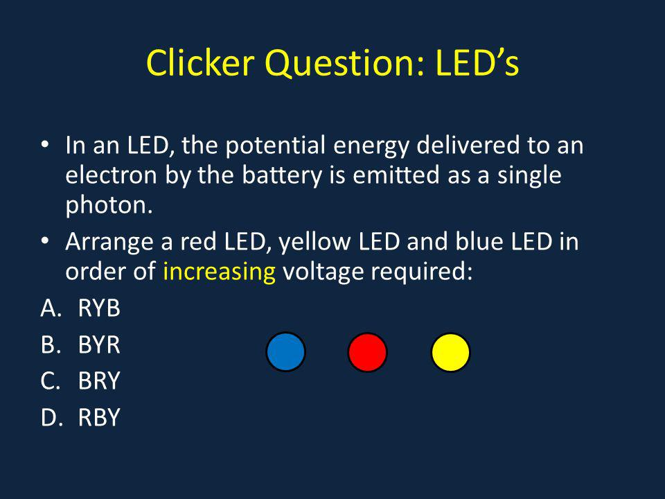 Clicker Question: LEDs In an LED, the potential energy delivered to an electron by the battery is emitted as a single photon.
