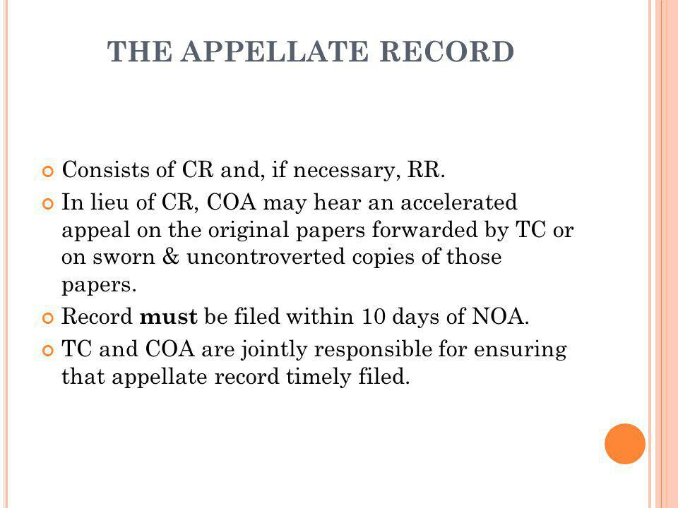 THE APPELLATE RECORD Consists of CR and, if necessary, RR. In lieu of CR, COA may hear an accelerated appeal on the original papers forwarded by TC or