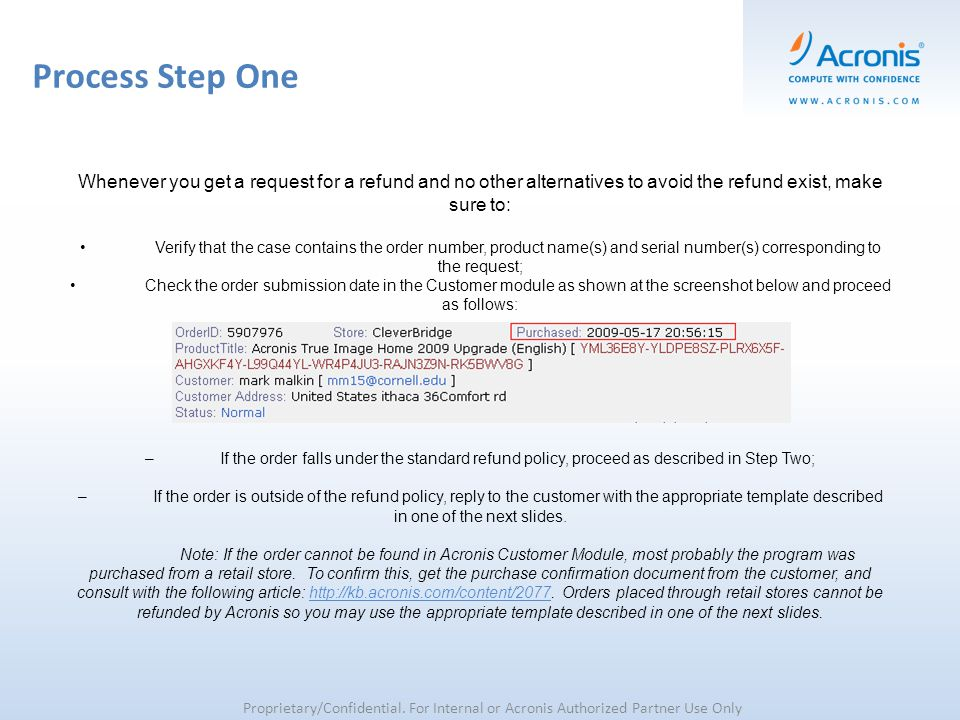 Process Step One Proprietary/Confidential. For Internal or Acronis Authorized Partner Use Only Whenever you get a request for a refund and no other al