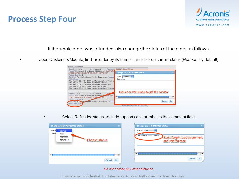 Process Step Four Proprietary/Confidential. For Internal or Acronis Authorized Partner Use Only If the whole order was refunded, also change the statu