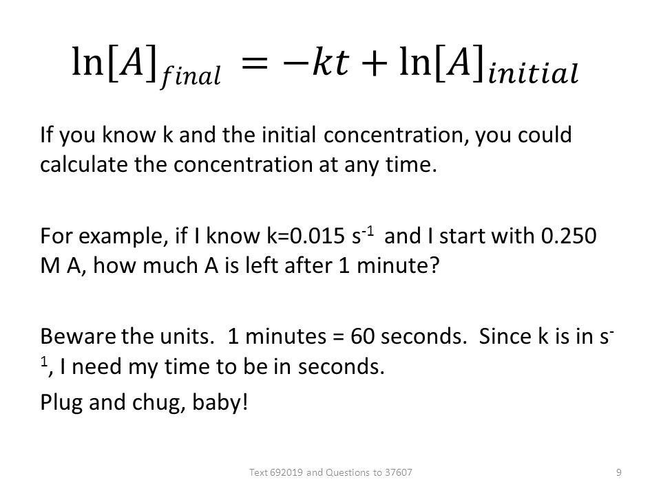 If you know k and the initial concentration, you could calculate the concentration at any time. For example, if I know k=0.015 s -1 and I start with 0