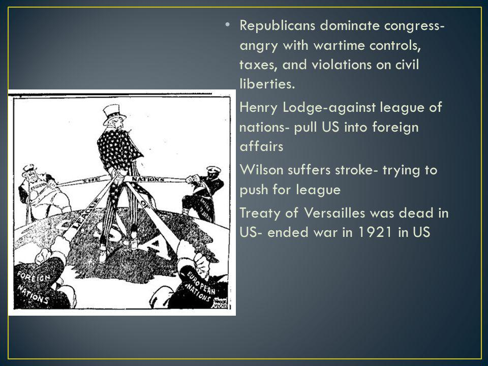 Republicans dominate congress- angry with wartime controls, taxes, and violations on civil liberties. Henry Lodge-against league of nations- pull US i