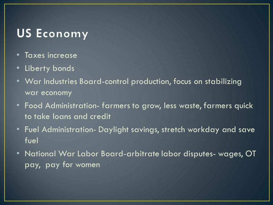 Taxes increase Liberty bonds War Industries Board-control production, focus on stabilizing war economy Food Administration- farmers to grow, less wast