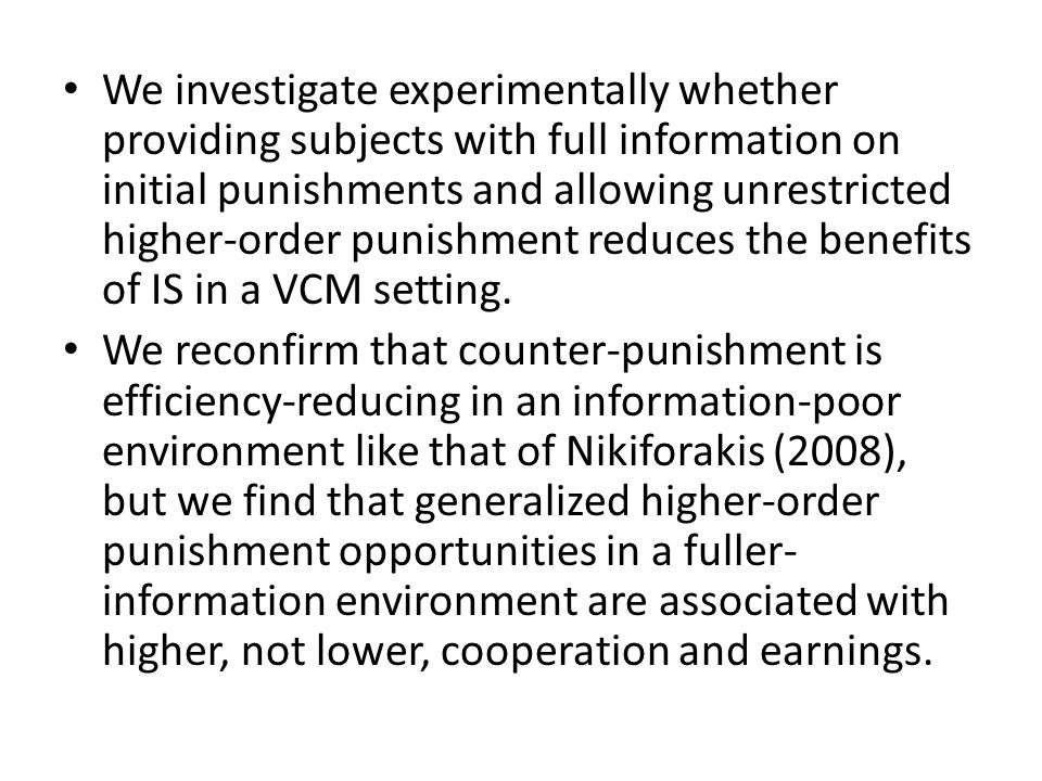 We investigate experimentally whether providing subjects with full information on initial punishments and allowing unrestricted higher-order punishment reduces the benefits of IS in a VCM setting.