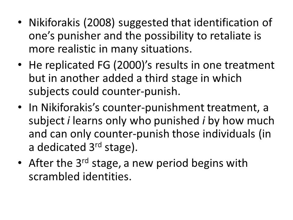 Nikiforakis (2008) suggested that identification of ones punisher and the possibility to retaliate is more realistic in many situations.