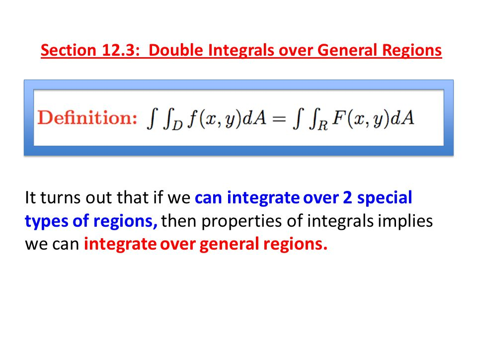 Section 12.3: Double Integrals over General Regions Problem: Compute the double integral of f(x,y) over the region D shown in the diagram. It turns ou
