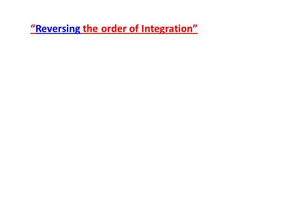 Reversing the order of Integration