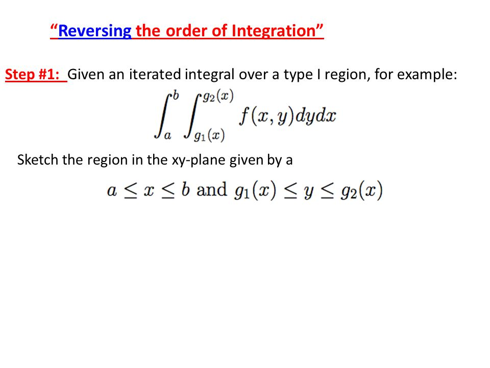 Step #1: Given an iterated integral over a type I region, for example: Sketch the region in the xy-plane given by a