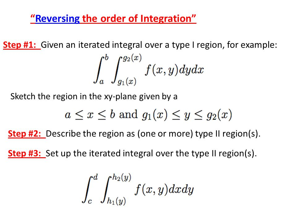 Reversing the order of Integration Step #1: Given an iterated integral over a type I region, for example: Sketch the region in the xy-plane given by a
