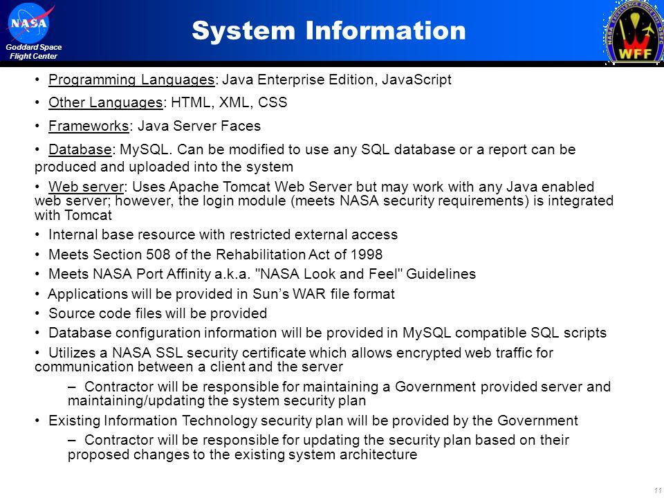11 Goddard Space Flight Center System Information Programming Languages: Java Enterprise Edition, JavaScript Other Languages: HTML, XML, CSS Framework