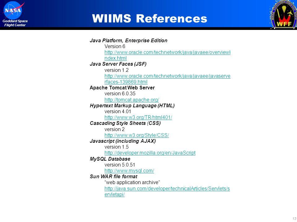 13 Goddard Space Flight Center WIIMS References Java Platform, Enterprise Edition Version 6 http://www.oracle.com/technetwork/java/javaee/overview/i n