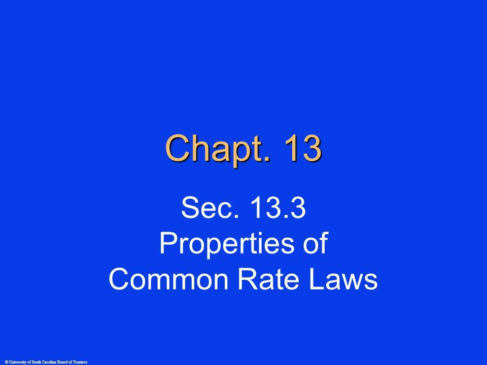 © University of South Carolina Board of Trustees Common Rate Laws A products a) First-order Rate = k [A] b) Second-order Rate = k [A] 2 c) Zero-order Rate = k [A] 0 = k