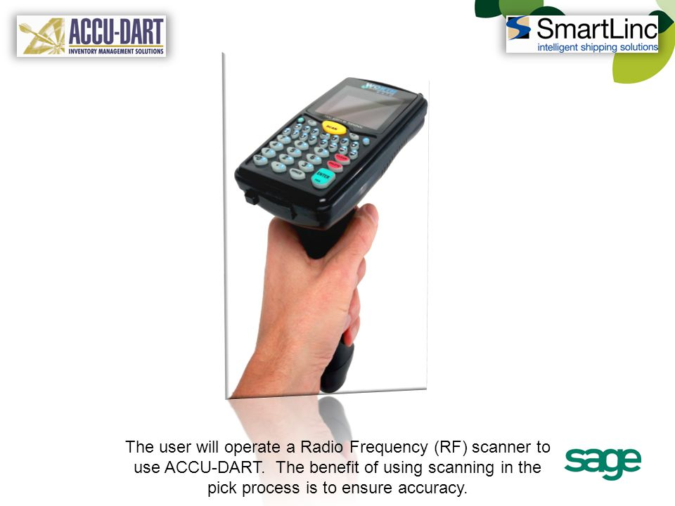 The user will operate a Radio Frequency (RF) scanner to use ACCU-DART. The benefit of using scanning in the pick process is to ensure accuracy.