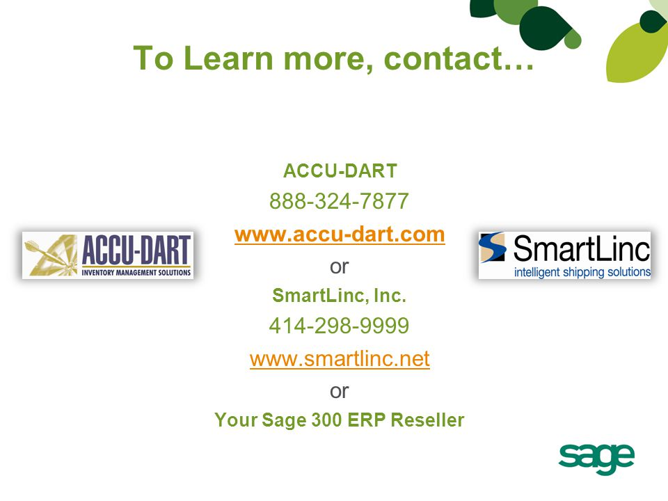 To Learn more, contact… ACCU-DART 888-324-7877 www.accu-dart.com or SmartLinc, Inc. 414-298-9999 www.smartlinc.net or Your Sage 300 ERP Reseller