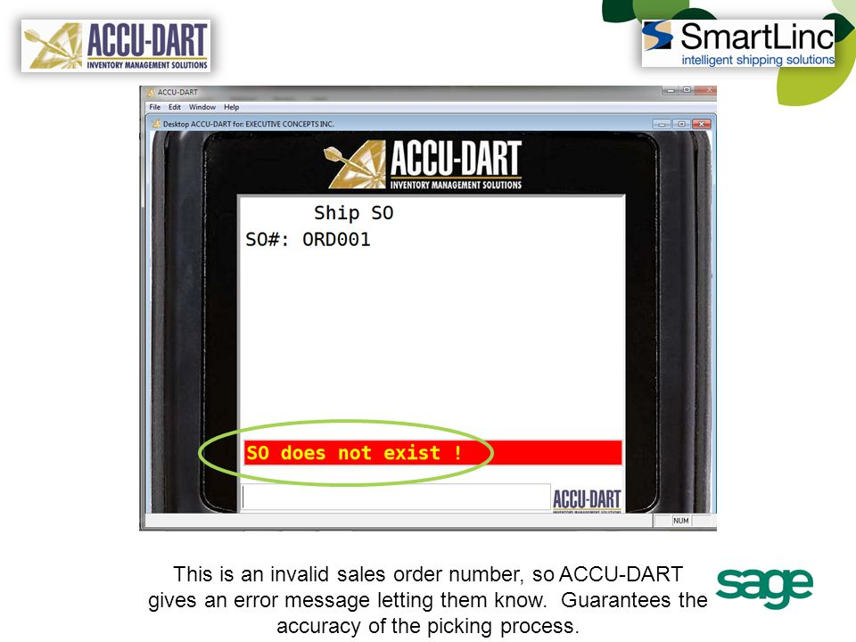 This is an invalid sales order number, so ACCU-DART gives an error message letting them know. Guarantees the accuracy of the picking process.
