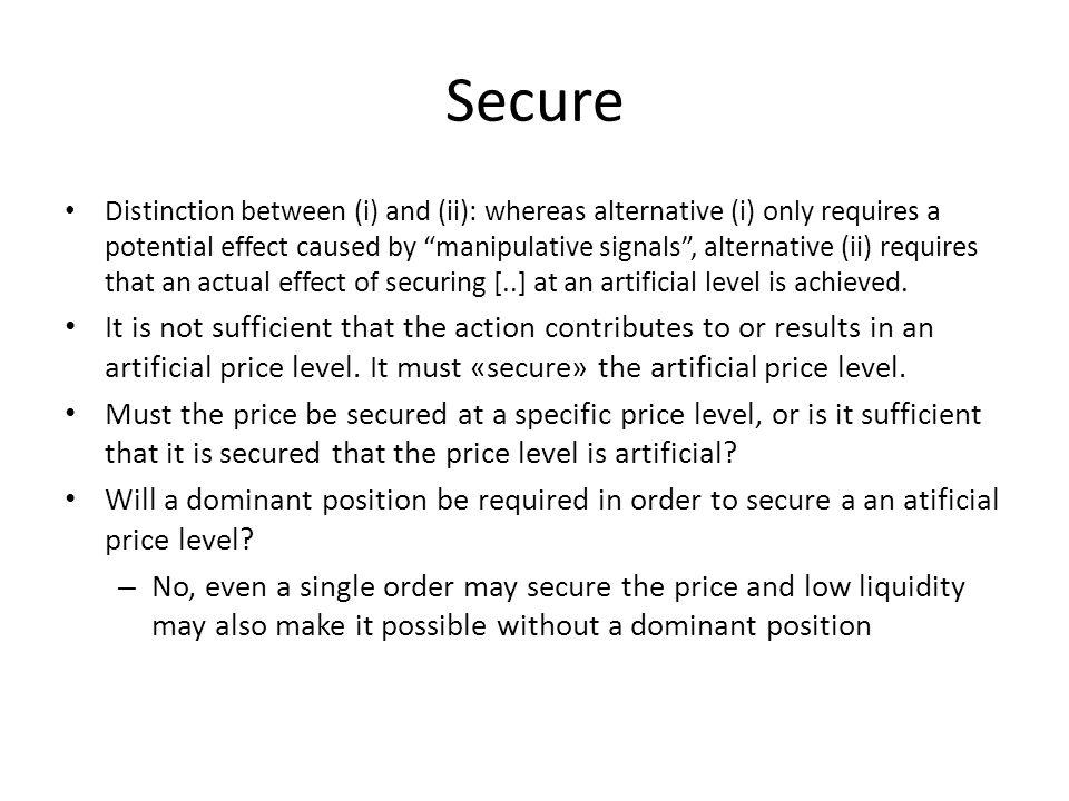 Secure Distinction between (i) and (ii): whereas alternative (i) only requires a potential effect caused by manipulative signals, alternative (ii) requires that an actual effect of securing [..] at an artificial level is achieved.