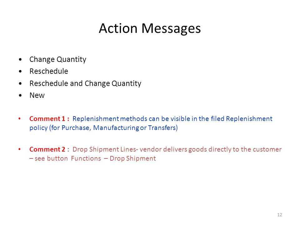 12 Action Messages Change Quantity Reschedule Reschedule and Change Quantity New Comment 1 : Replenishment methods can be visible in the filed Repleni
