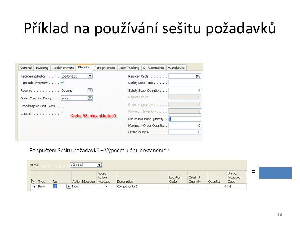 14 Příklad na používání sešitu požadavků Po spuštění Sešitu požadavků – Výpočet plánu dostaneme : =