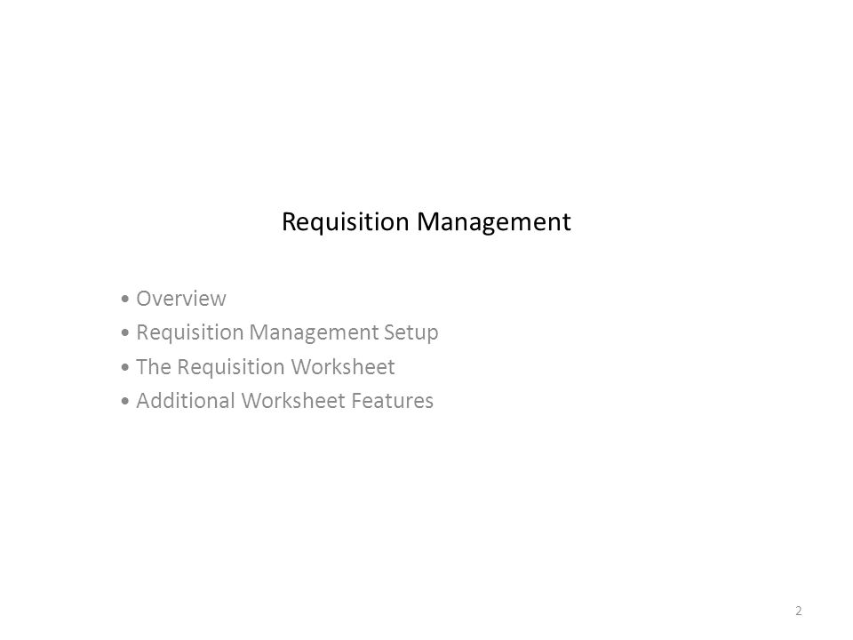 2 Requisition Management Overview Requisition Management Setup The Requisition Worksheet Additional Worksheet Features