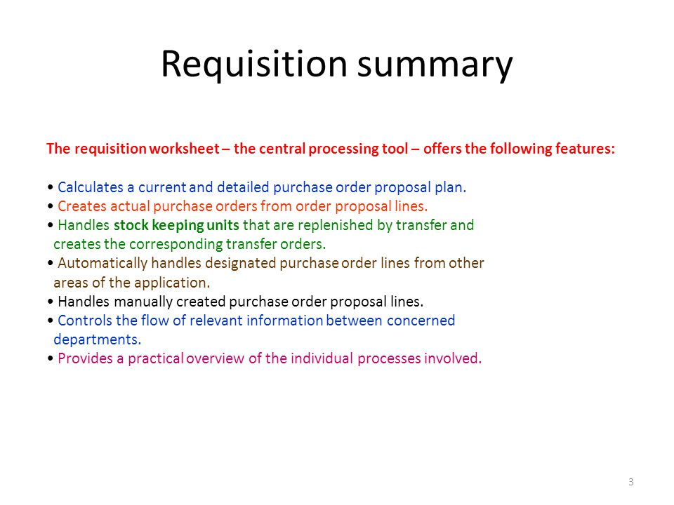 3 Requisition summary The requisition worksheet – the central processing tool – offers the following features: Calculates a current and detailed purch