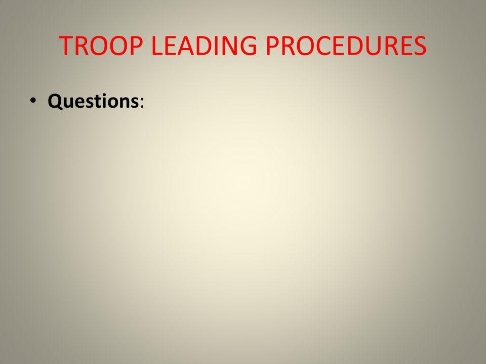 TROOP LEADING PROCEDURES Questions: