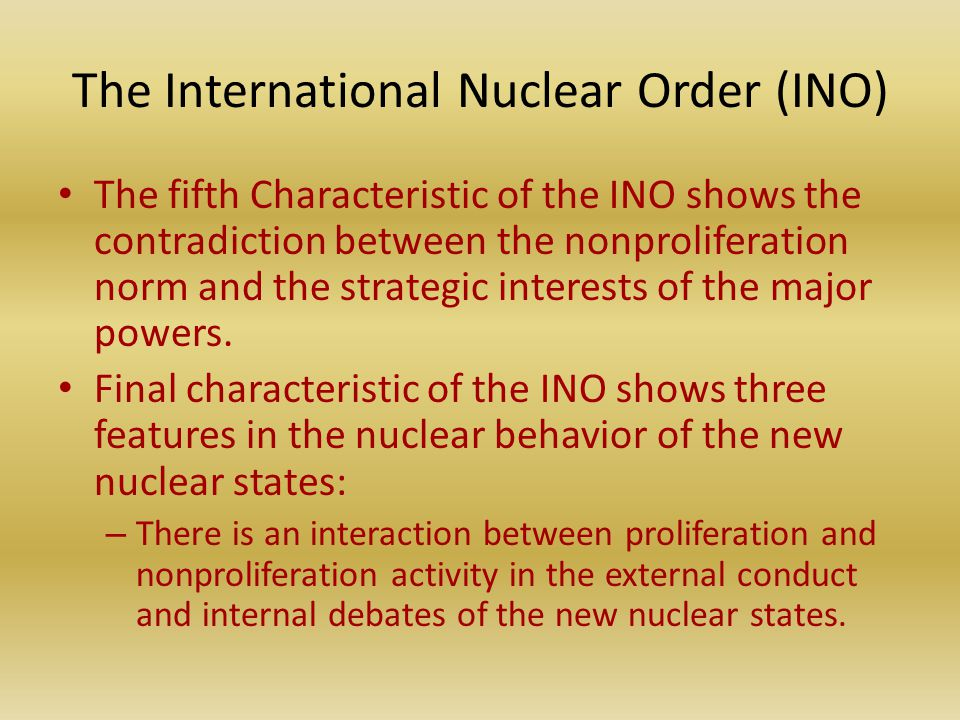 The International Nuclear Order (INO) The fifth Characteristic of the INO shows the contradiction between the nonproliferation norm and the strategic interests of the major powers.