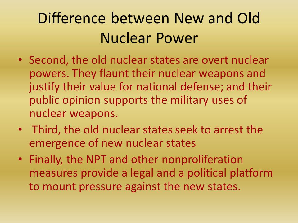 Difference between New and Old Nuclear Power Second, the old nuclear states are overt nuclear powers.