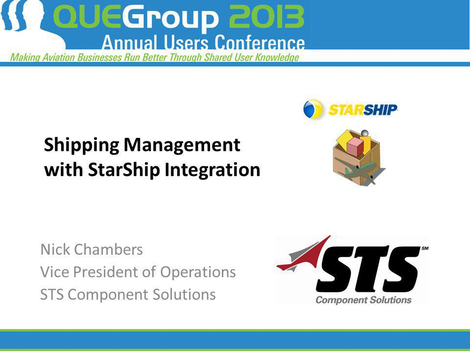 Shipping Management with StarShip Integration Nick Chambers Vice President of Operations STS Component Solutions