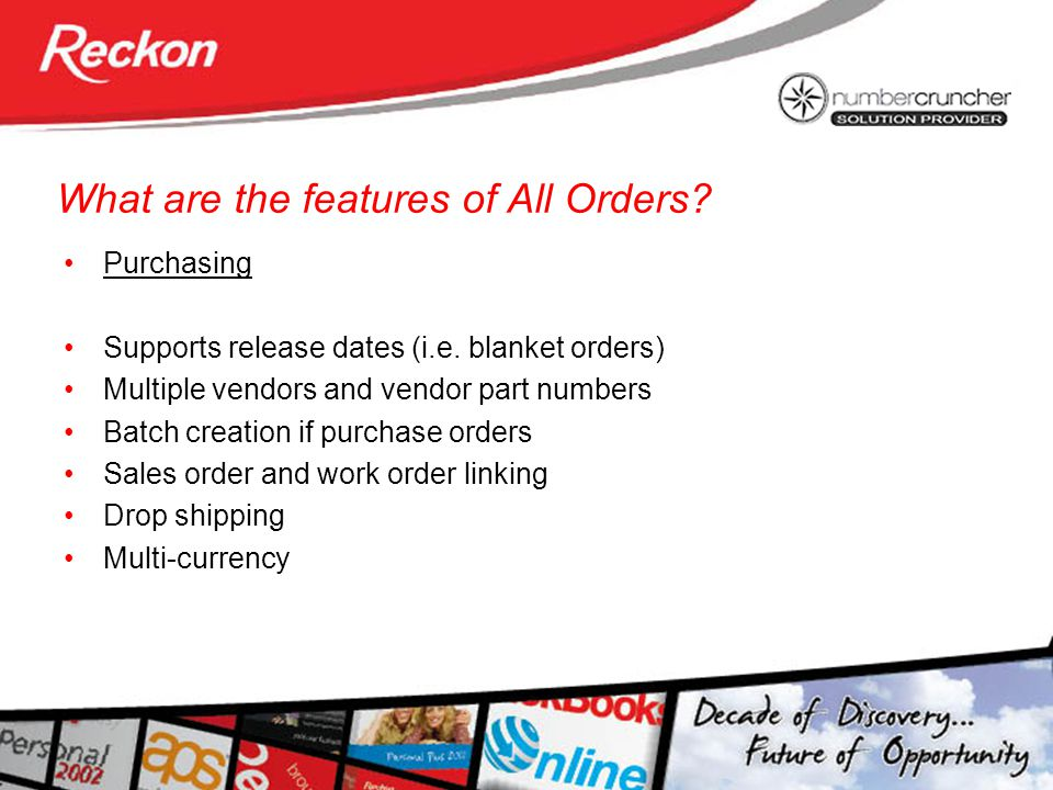 What are the features of All Orders? Purchasing Supports release dates (i.e. blanket orders) Multiple vendors and vendor part numbers Batch creation i