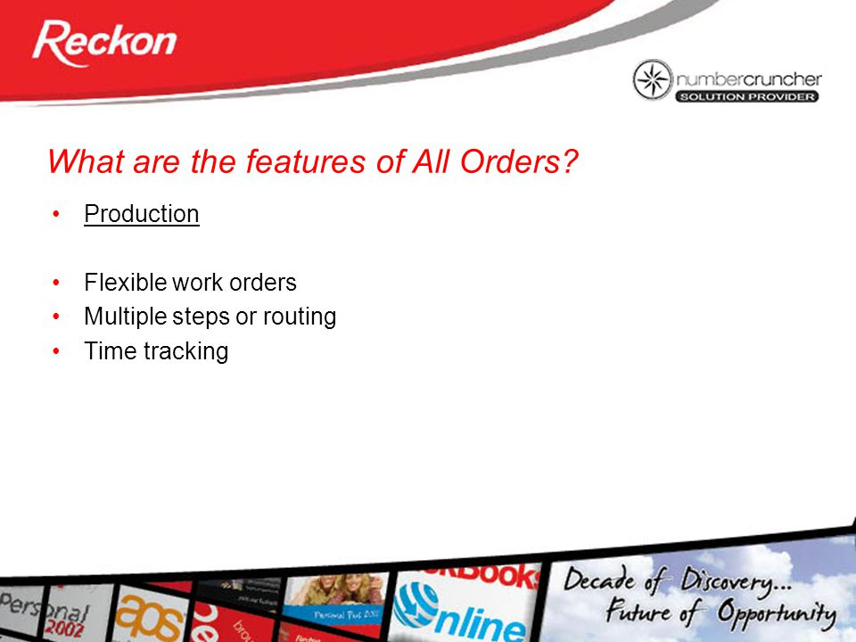 What are the features of All Orders? Production Flexible work orders Multiple steps or routing Time tracking