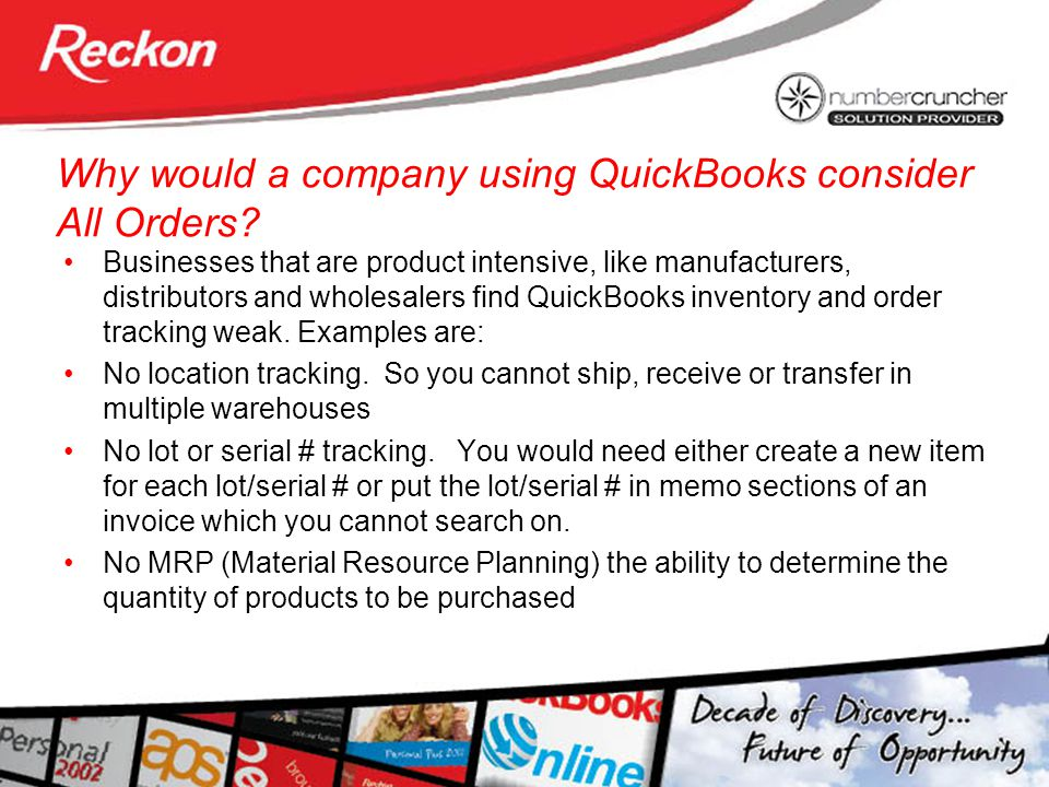 Why would a company using QuickBooks consider All Orders? Businesses that are product intensive, like manufacturers, distributors and wholesalers find