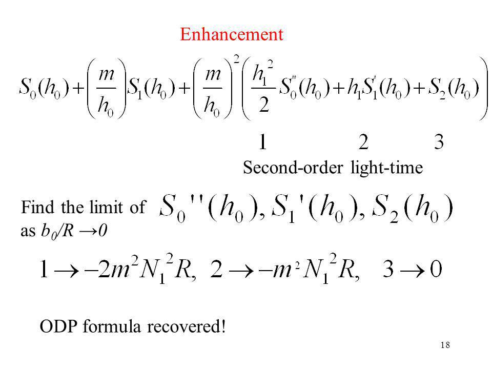 18 Enhancement Second-order light-time Find the limit of as b 0 /R 0 ODP formula recovered!