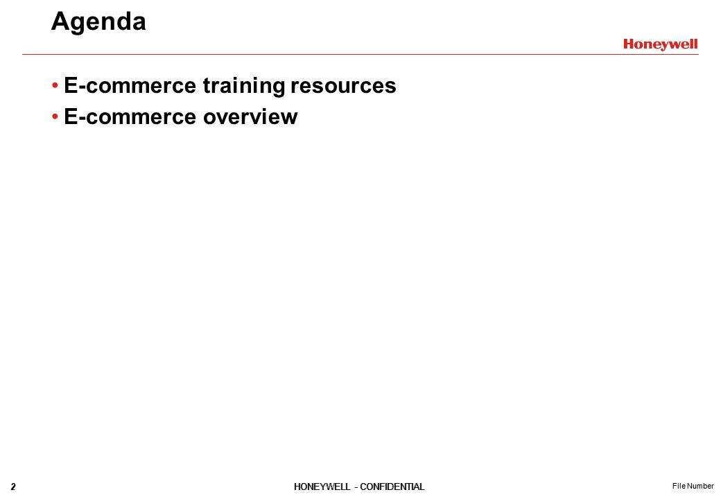 2HONEYWELL - CONFIDENTIAL File Number 2HONEYWELL - CONFIDENTIAL File Number Agenda E-commerce training resources E-commerce overview