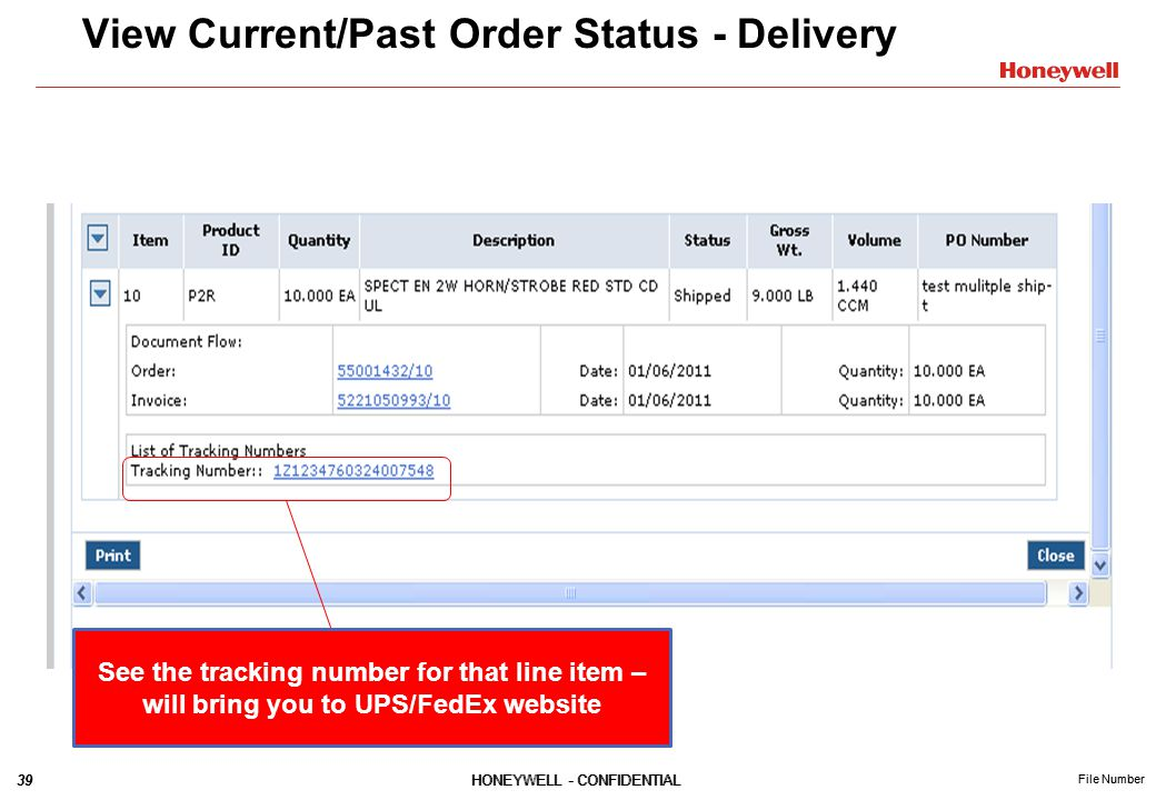 39HONEYWELL - CONFIDENTIAL File Number 39HONEYWELL - CONFIDENTIAL File Number View Current/Past Order Status - Delivery See the tracking number for that line item – will bring you to UPS/FedEx website
