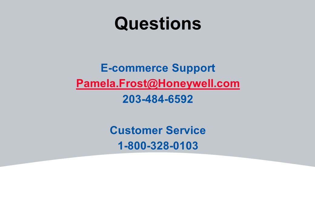 Questions E-commerce Support Pamela.Frost@Honeywell.com 203-484-6592 Customer Service 1-800-328-0103