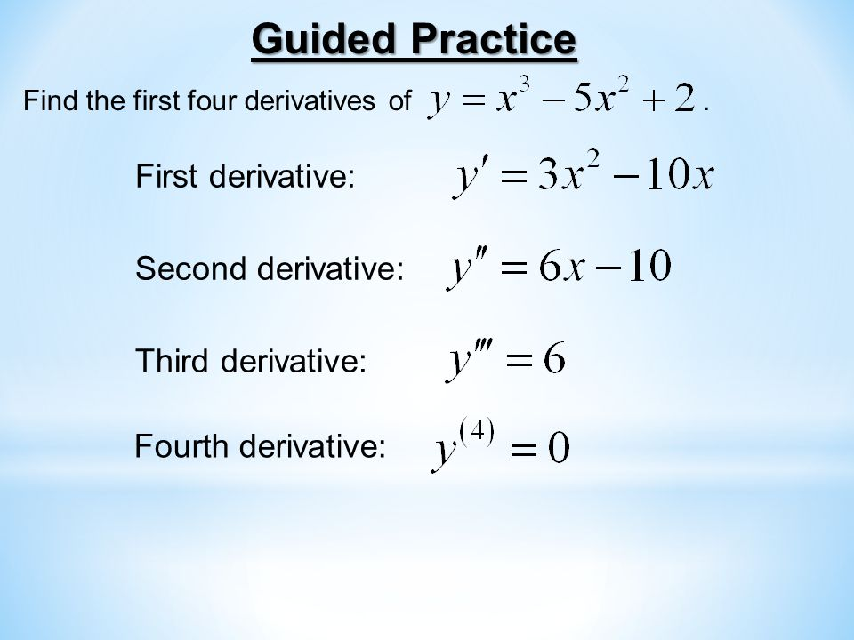 Guided Practice Find the first four derivatives of.