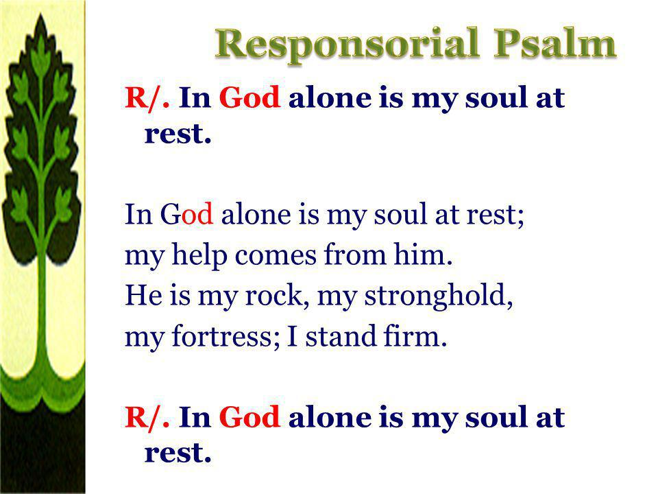 R/. In God alone is my soul at rest. In God alone is my soul at rest; my help comes from him. He is my rock, my stronghold, my fortress; I stand firm.