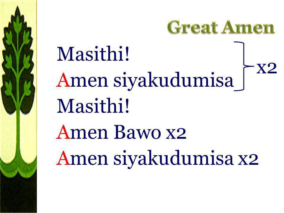 Masithi! Amen siyakudumisa Masithi! Amen Bawo x2 Amen siyakudumisa x2 x2
