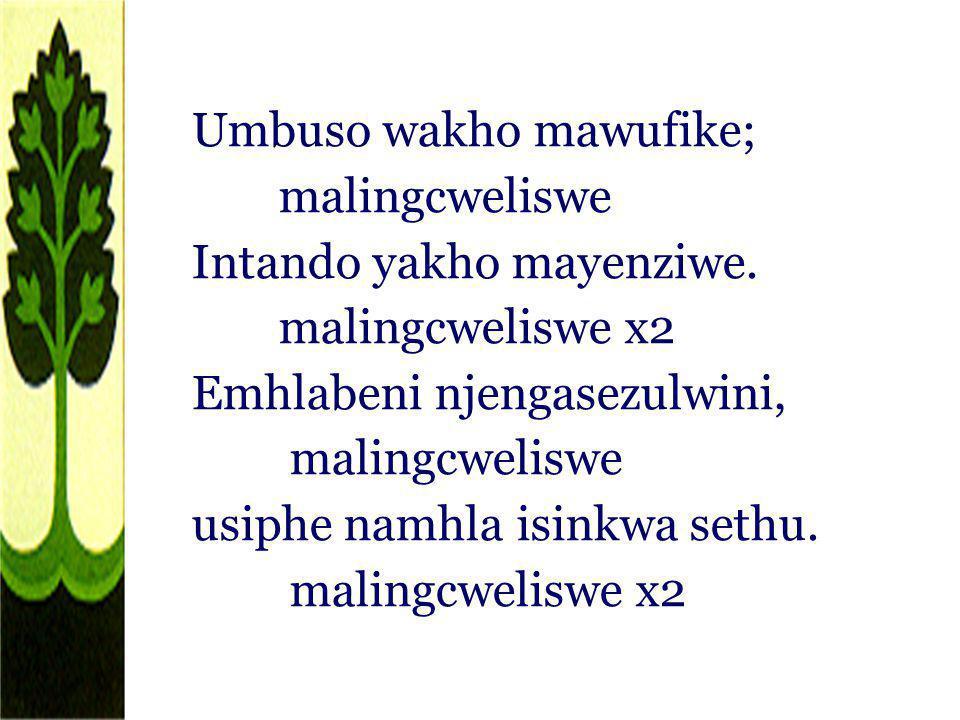 Umbuso wakho mawufike; malingcweliswe Intando yakho mayenziwe. malingcweliswe x2 Emhlabeni njengasezulwini, malingcweliswe usiphe namhla isinkwa sethu