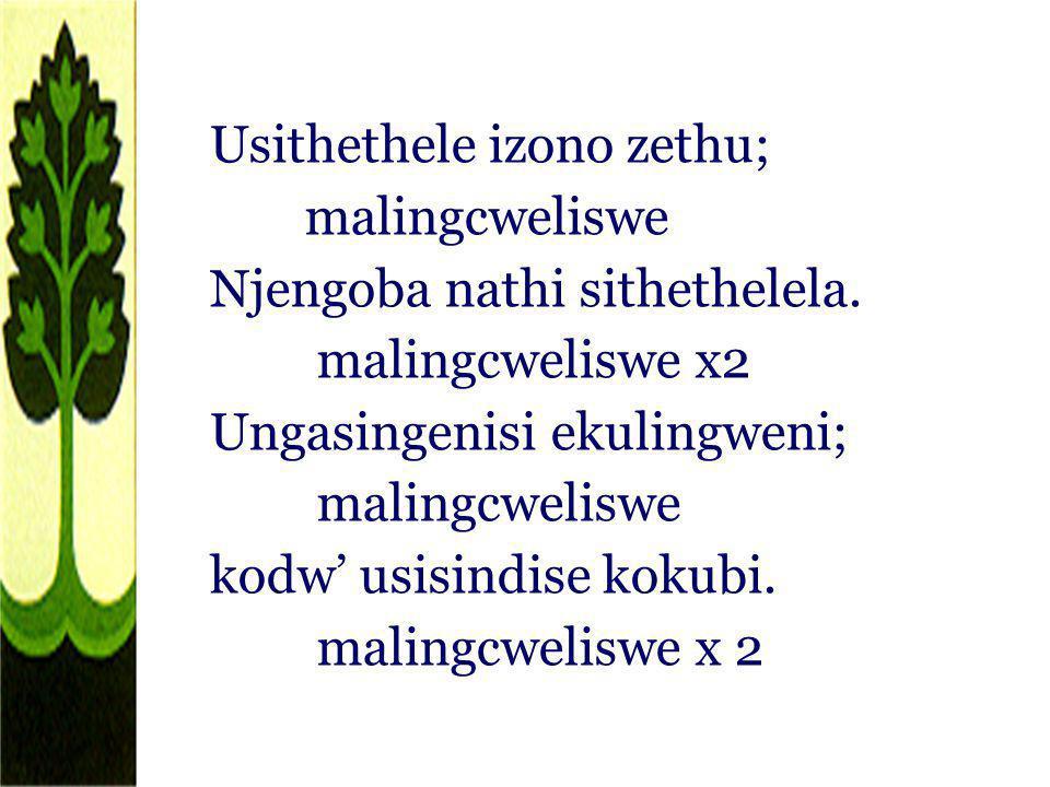 Usithethele izono zethu; malingcweliswe Njengoba nathi sithethelela. malingcweliswe x2 Ungasingenisi ekulingweni; malingcweliswe kodw usisindise kokub